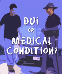 DUI or Medical Condition?